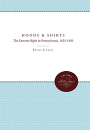 Hoods and Shirts - The Extreme Right in Pennsylvania, 1925-1950 ebook by Philip Jenkins