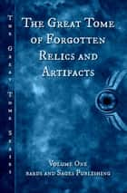 The Great Tome of Forgotten Relics and Artifacts - The Great Tome Series, #1 ebook by Douglas J. Ogurek, James S. Dorr, Jon Etter,...