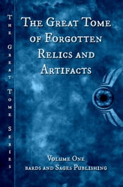 The Great Tome of Forgotten Relics and Artifacts - The Great Tome Series, #1 ebook by Douglas J. Ogurek,James S. Dorr,Jon Etter,Kathy L. Brown,Richard Walsh,Jon Garrett,G. Miki Hayden,Linda Tyler,CB Droege,Miranda Stewart,Taylor Harbin,Deborah Walker,Simon Kewin,Ian Creasey