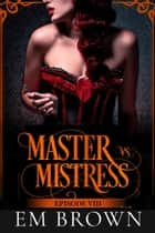 Master vs. Mistress, Episode 8 - Red Chrysanthemum ebook by EM BROWN