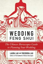 Wedding Feng Shui - The Chinese Horoscopes Guide to Planning Your Wedding ebook by Laura Lau,Theodora Lau