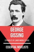 Essential Novelists - George Gissing - struggles of lower middle class ebook by George Gissing, August Nemo
