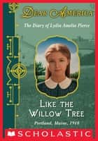Dear America: Like the Willow Tree ebook by Lois Lowry