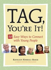 Tag, You're It! - 50 Easy Ways to Connect with Young People ebook by Kathleen Kimball-Baker,Kathryn (Kay) L. Hong