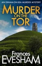 Murder on the Tor ebook by Frances Evesham
