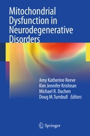 Mitochondrial Dysfunction in Neurodegenerative Disorders ebook by Amy Katherine Reeve,Kim Jennifer Krishnan,Michael R. Duchen,Doug M. Turnbull