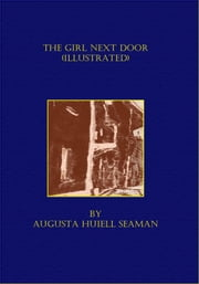 The Girl Next Door (Illustrated) ebook by Augusta Huiell Seaman