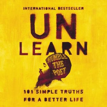 Unlearn - 101 Simple Truths for a Better Life audiobook by Humble the Poet