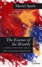 The Essence of the Brontes - A Compilation with Essays ebook by