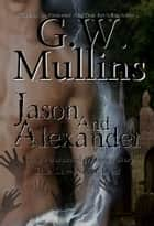 Jason And Alexander A Gay Paranormal Romance Story ebook by G.W. Mullins