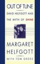 Out of Tune - David Helfgott and the Myth of Shine ebook by Margaret Helfgott, Tom Gross