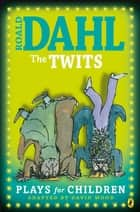 The Twits - Plays for Children ebook by David Wood, Roald Dahl