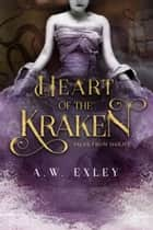 Heart of the Kraken ebook by A.W. Exley