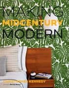 Making Midcentury Modern ebook by Christopher Kennedy, Barclay Butera