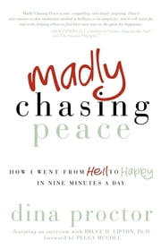 Madly Chasing Peace: How I Went From Hell to Happy in Nine Minutes a Day - How I Went From Hell to Happy in Nine Minutes a Day ebook by Dina Proctor