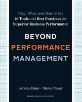 Beyond Performance Management - Why, When, and How to Use 40 Tools and Best Practices for Superior Business Performance ebook by Jeremy Hope,Steve Player