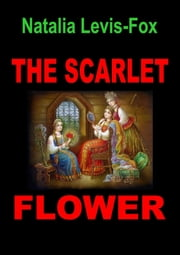 The Scarlet Flower ebook by Natalia Levis-Fox