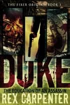 Duke: The Education of an Assassin ebook by Rex Carpenter