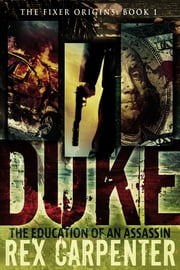 Duke: The Education of an Assassin - The Fixer Origins: Book 1 ebook by Rex Carpenter