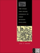 The Stage and Social Struggle in Early Modern England ebook by Jean E. Howard