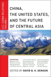 China, The United States, and the Future of Central Asia - U.S.-China Relations, Volume I ebook by David B.H. Denoon