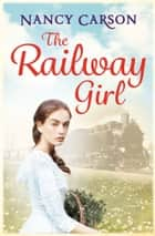The Railway Girl ebook by Nancy Carson