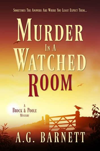 Murder in a Watched Room - Sometimes the answers are where you least expect them... ebook by A.G. Barnett