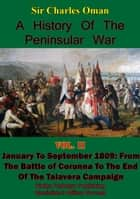 A History of the Peninsular War, Volume II January to September 1809 - From the Battle of Corunna to the End of the Talavera Campaign [Illustrated Edition] ebook by Sir Charles William Chadwick Oman KBE