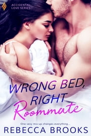 Wrong Bed, Right Roommate ebook by Rebecca Brooks