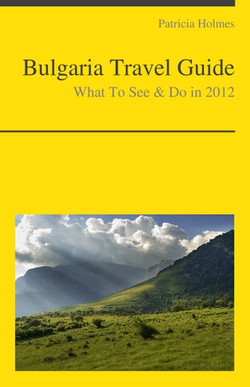 Bulgaria Travel Guide - What To See & Do ebook by Patricia Holmes