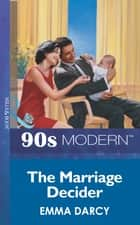 The Marriage Decider (Mills & Boon Vintage 90s Modern) ebook by Emma Darcy