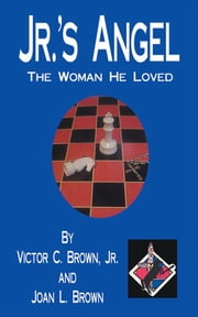 JR.'S ANGEL - THE WOMAN HE LOVED ebook by VICTOR C. BROWN, JR.AND JOAN L. BROWN