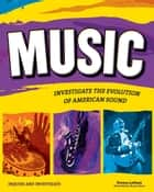 Music - Investigate the Evolution of American Sound ebook by Donna Latham, Bryan Stone