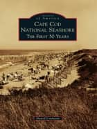 Cape Cod National Seashore ebook by Daniel Lombardo