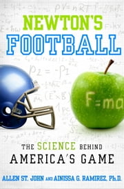 Newton's Football - The Science Behind America's Game ebook by Allen St. John,Ainissa G. Ramirez, PH.D.