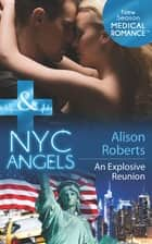 NYC Angels: An Explosive Reunion (Mills & Boon Medical) (NYC Angels, Book 8) ebook by Alison Roberts