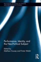 Performance, Identity, and the Neo-Political Subject ebook by