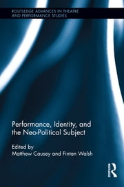 Performance, Identity, and the Neo-Political Subject ebook by Fintan Walsh,Matthew Causey