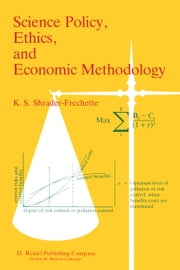 Science Policy, Ethics, and Economic Methodology - Some Problems of Technology Assessment and Environmental-Impact Analysis ebook by Kristin Shrader-Frechette