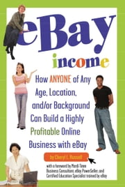 eBay Income: How ANYONE Of Any Age, Location, and/or Background Can Build a Highly Profitable Online Business with eBay ebook by Russell, Cheryl L