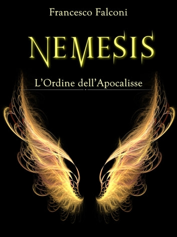 Nemesis - L'Ordine dell'Apocalisse eBook by Francesco Falconi