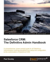 Salesforce CRM: The Definitive Admin Handbook ebook by Paul Goodey