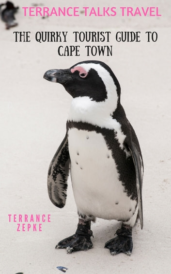 TERRANCE TALKS TRAVEL: The Quirky Tourist Guide to Cape Town ebook by Terrance Zepke