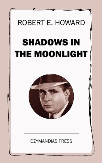Shadows in the Moonlight ebook by Robert E. Howard