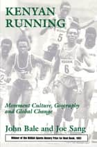 Kenyan Running - Movement Culture, Geography and Global Change ebook by John Bale, Joe Sang