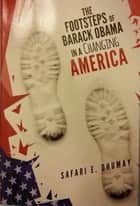The Footsteps of Barack Obama in A Changing America ebook by Safari E. Ohumay