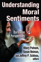 Understanding Moral Sentiments ebook by Hilary Putnam,Susan Neiman,Jeffrey P. Schloss