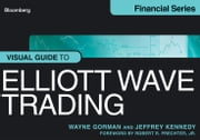 Visual Guide to Elliott Wave Trading ebook by Wayne Gorman,Jeffrey Kennedy,Robert R. Prechter Jr.