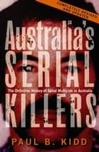 Australia's Serial Killers ebook by Paul B. Kidd