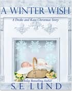A Winter Wish ebook by S. E. Lund